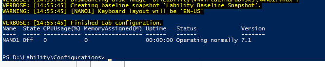 ER80SE : ARNING: ER80SE : [14:55 :45] Creating baseline snapshot 'Lability Baseline Snapshot' [14:55 :45] CNAWI] Keyboard layout will be 'EN-LIS' [14:55 :45] Finished Lab configuration. Name State MenoryAssigned(M) Uptime St at us Version UWI off O PS 00:00:00 Operating normally 7.1