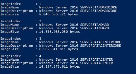 Imagelndex : windows server 2016 SERVERSTANDARXORE ImageName Imageoescription • . windows server 2016 SERVERSTANDARXORE ImageSi ze . 8.840. 650.521 bytes Imagelndex ImageName Imageoescription : ImageSi ze Imagelndex ImageName Imageoescription : ImageSi ze Imagelndex ImageName Imageoescription : ImageSi ze . Wi ndows Server Wi ndows Server : 14.858. 983.050 . Wi ndows Server Wi ndows Server 2016 SERVERSTANDARD 2016 SERVERSTANDARD byt es 2016 SERVERDATACENTERCORE 2016 SERVERDATACENTERCORE . 8.905. 611.811 bytes . Wi ndows Server Wi ndows Server : 14.857. 373.611 2016 SERVERDATACENTER 2016 SERVERDATACENTER byt es